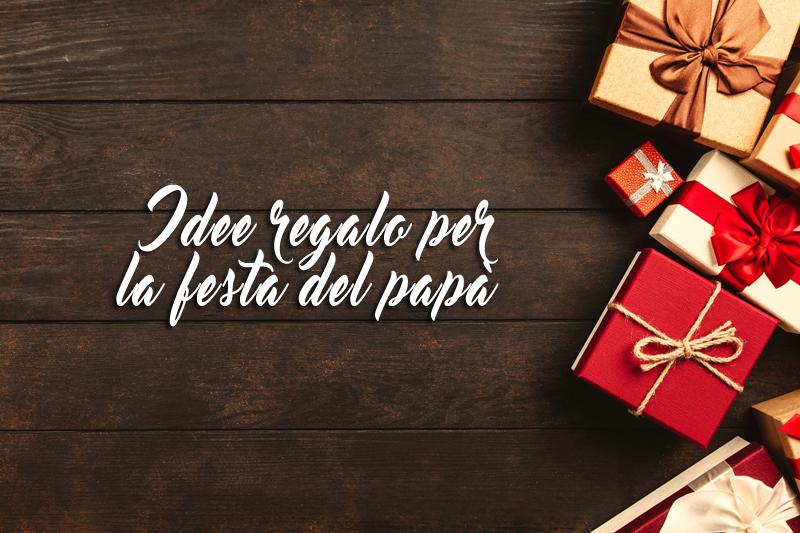 Festa del papà: 15 idee regalo originali per tutti i papà